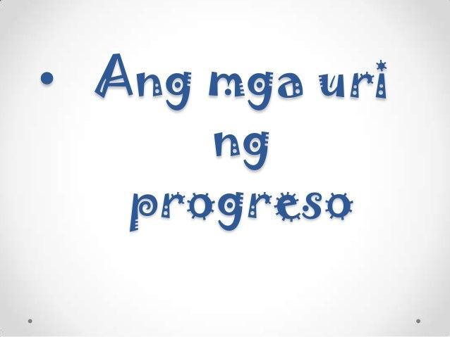 • Ang mga uri ng progreso