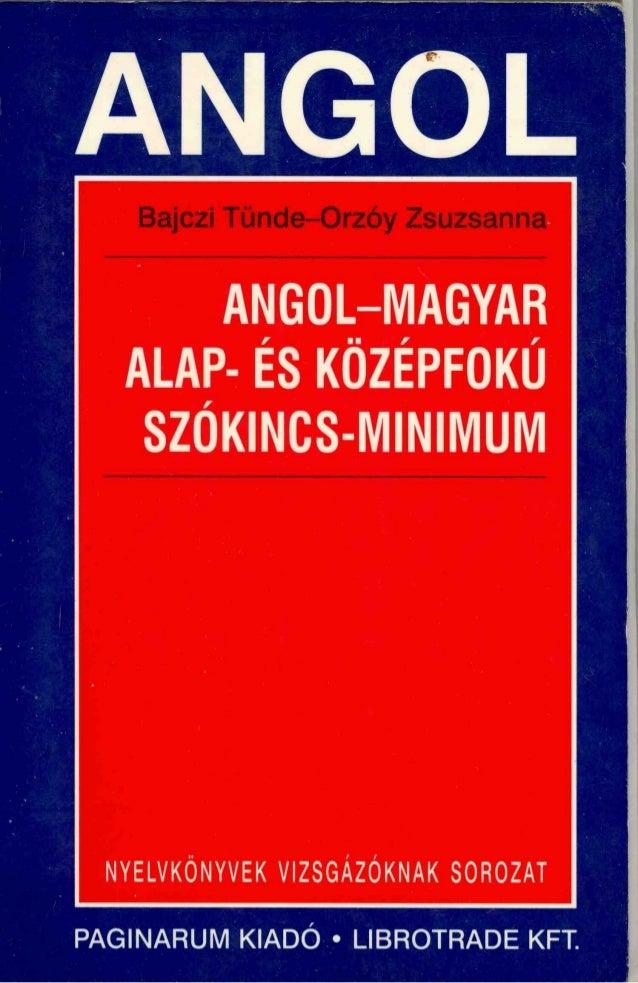 Bajczi Tünde-Orzói ZsuzsannaANGOL-MAGYAR Alap- és középfokú  szókincs-minimum A 2. javított kiadás utánnyomása PAGINARUM K...