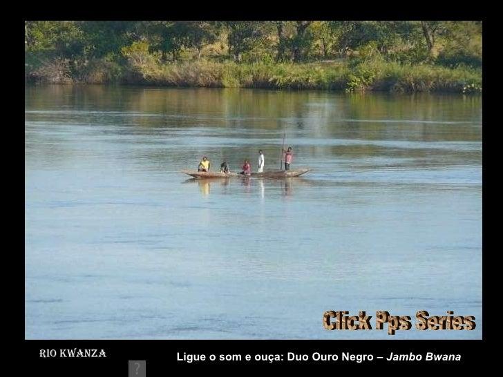 Rio Kwanza Rio Kwanza wanza Ligue o som e ouça: Duo Ouro Negro –  Jambo Bwana Click Pps Series