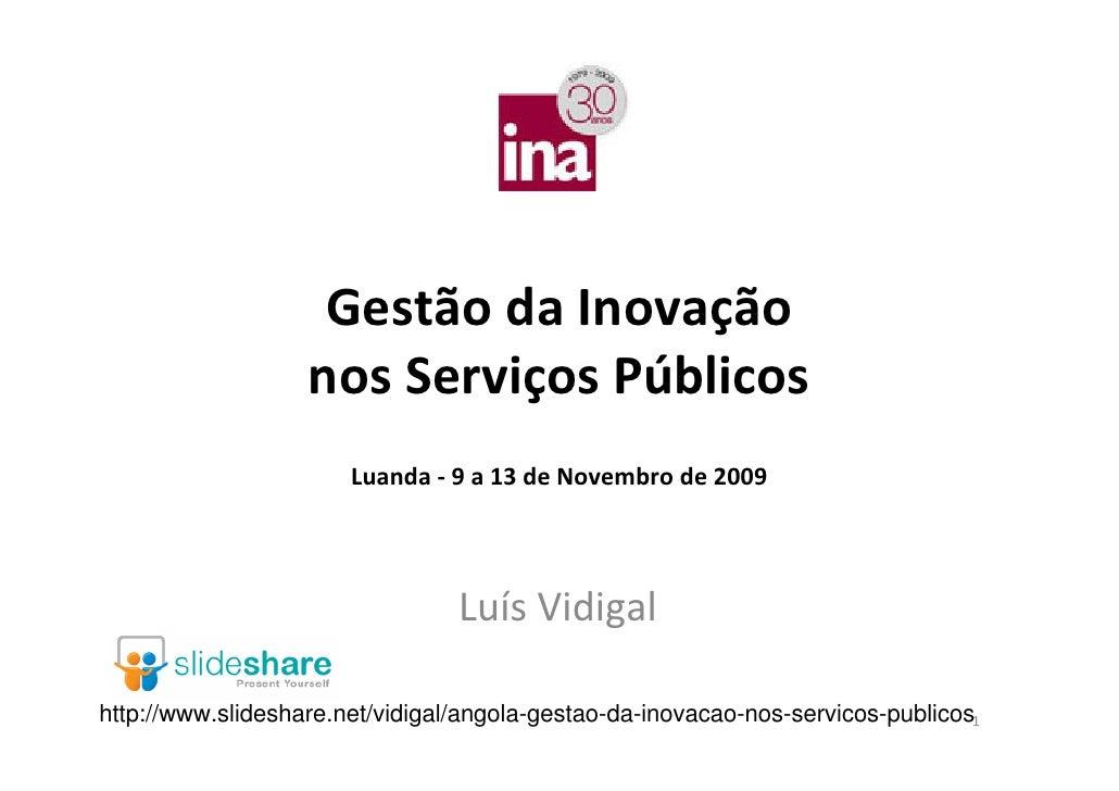 Estratégias de Inovação                    nos Serviços Públicos                  Luanda - 12 a 16 de Setembro de 2011    ...
