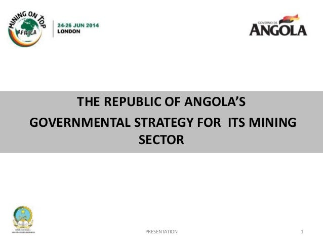 THE REPUBLIC OF ANGOLA'S GOVERNMENTAL STRATEGY FOR ITS MINING SECTOR 1PRESENTATION