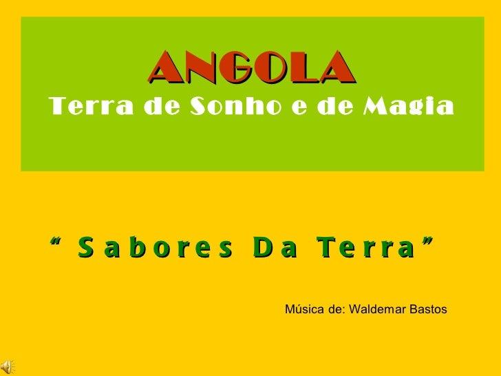 """ANGOLA Terra de Sonho e de Magia """" Sabores Da Terra"""" Música de: Waldemar Bastos"""