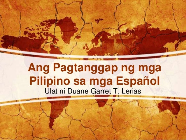 Ang Pagtanggap ng mga Pilipino sa mga Español Ulat ni Duane Garret T. Lerias