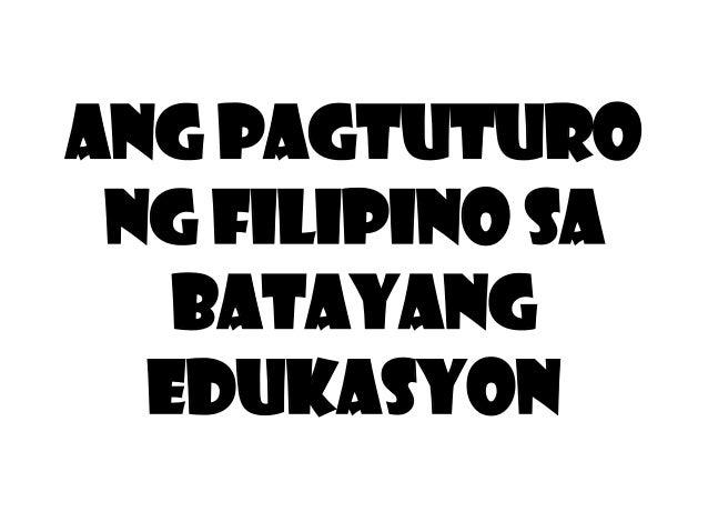 Ang Pagtuturo ng Filipino sa Batayang Edukasyon