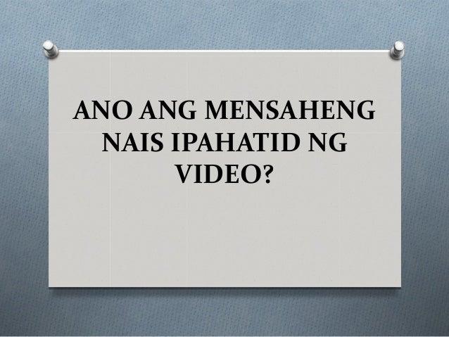 ANO ANG MENSAHENG  NAIS IPAHATID NG       VIDEO?
