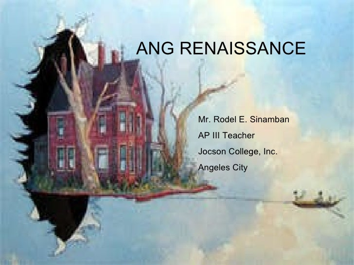 ANG RENAISSANCE Mr. Rodel E. Sinamban AP III Teacher Jocson College, Inc. Angeles City