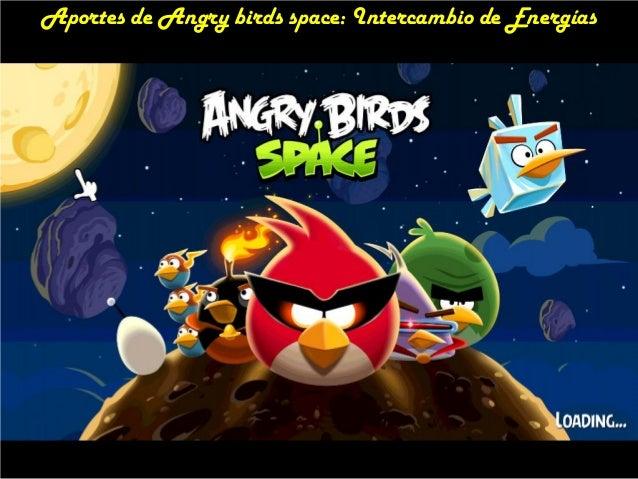 Aportes de Angry birds space: Intercambio de Energías