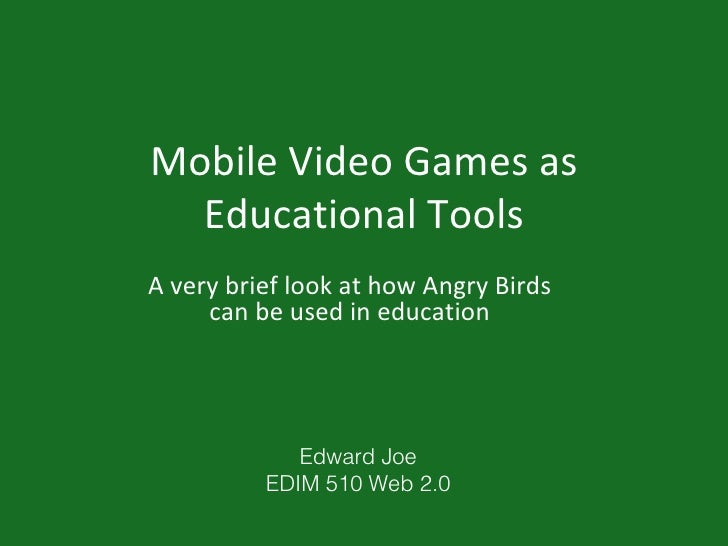Mobile Video Games as  Educational ToolsA very brief look at how Angry Birds     can be used in education             Edwa...