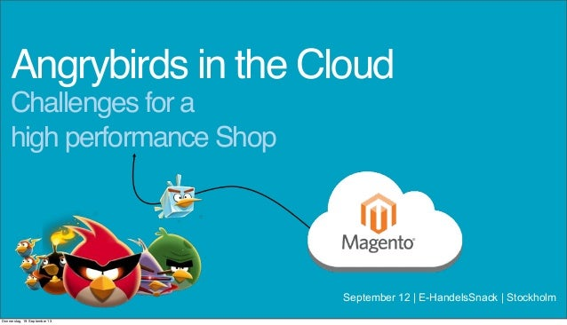 Challenges for a high performance Shop Angrybirds in the Cloud September 12 | E-HandelsSnack | Stockholm Donnerstag, 19. S...
