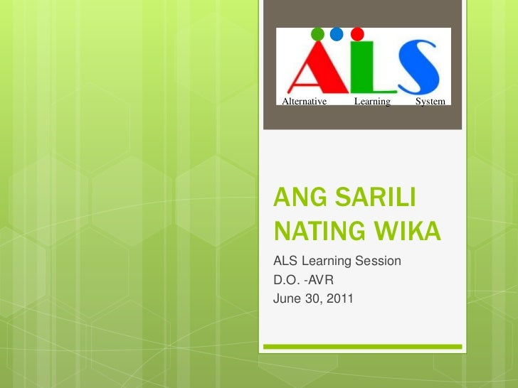 ANG SARILI NATING WIKA<br />ALS Learning Session<br />D.O. -AVR<br />June 30, 2011<br />Alternative           Learning    ...