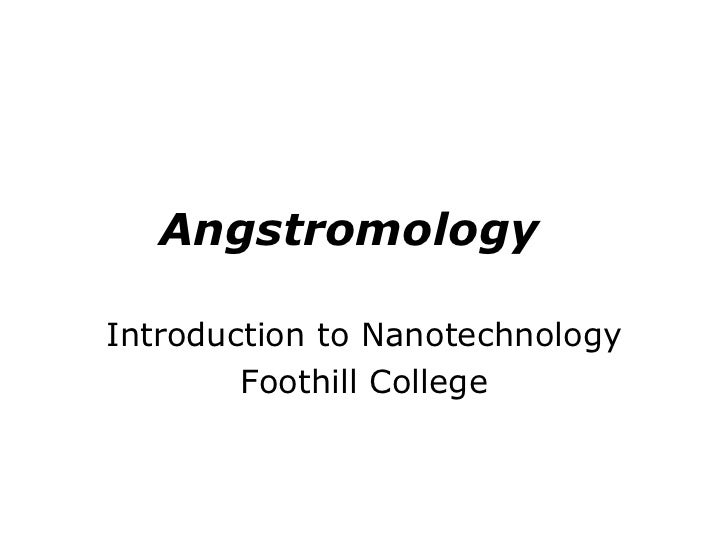 Angstromology  Introduction to Nanotechnology Foothill College