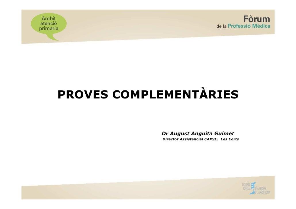 PROVES COMPLEMENTÀRIES            Dr August Anguita Guimet            Director Assistencial CAPSE. Les Corts