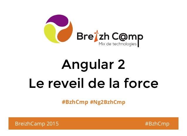 Angular 2Angular 2 Le reveil de la forceLe reveil de la force #BzhCmp #Ng2BzhCmp BreizhCamp 2015 #BzhCmp