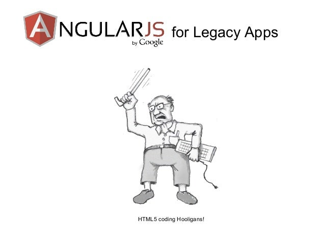 for Legacy Apps dff HTML5 coding Hooligans!