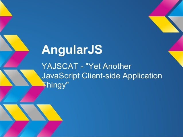"""AngularJSYAJSCAT - """"Yet AnotherJavaScript Client-side ApplicationThingy"""""""