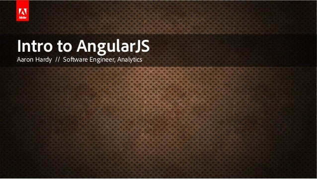 Intro to AngularJSAaron Hardy // Software Engineer, Analytics