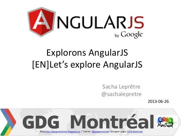Explorons AngularJS [EN]Let's explore AngularJS Sacha Leprêtre @sachalepretre 2013-06-26 Blog http://gtugmontreal.blogspot...