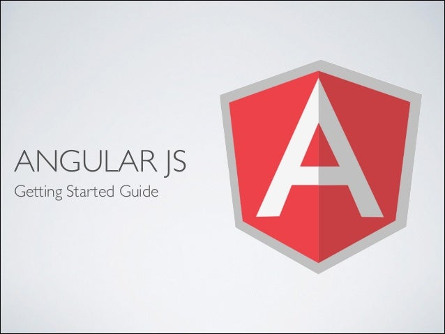 ANGULAR JS Getting Started Guide