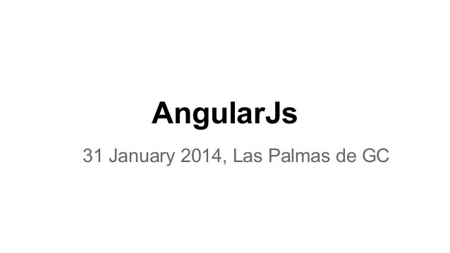 AngularJs 31 January 2014, Las Palmas de GC