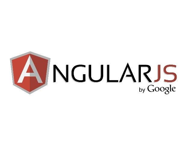 General • Javascript Framework • Angular = ng = &ng • Angular is full-featured SPA framework • Open-source web application...