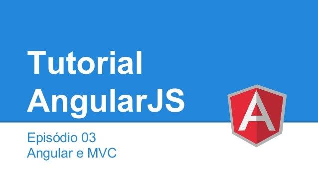 Tutorial AngularJS Episódio 03 Angular e MVC