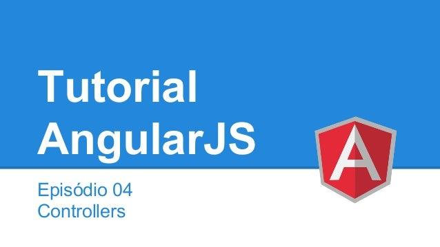 Tutorial AngularJS - Episódio 4 - Controllers