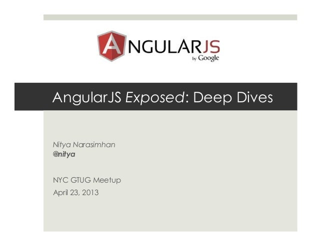 AngularJS Exposed: Deep DivesNitya Narasimhan@nityaNYC GTUG MeetupApril 23, 2013