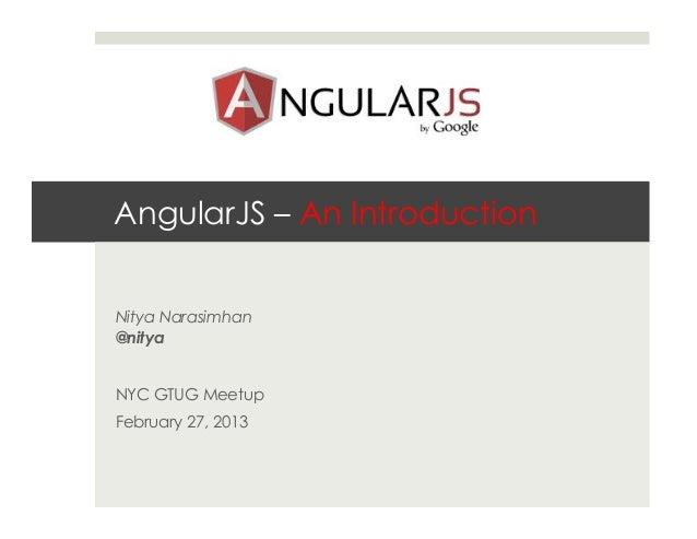 AngularJS – An IntroductionNitya Narasimhan@nityaNYC GTUG MeetupFebruary 27, 2013