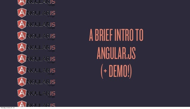 A BRIEF INTRO TO                             ANGULAR.JS                              (+ DEMO!)Thursday, January 31, 13