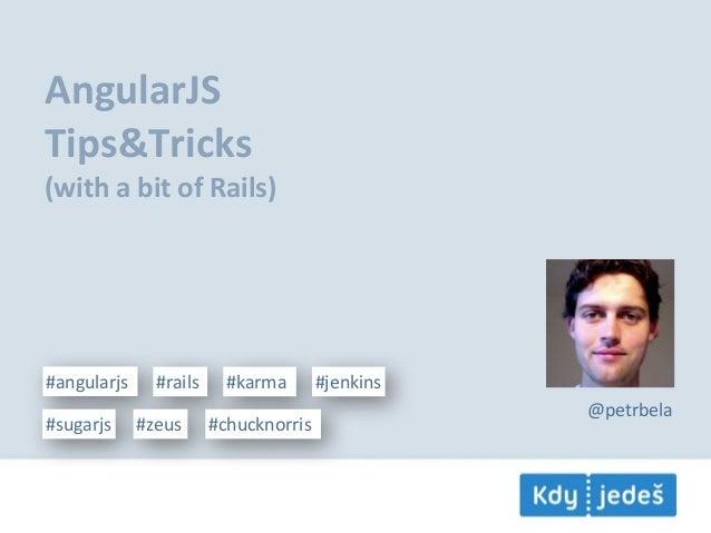 AngularJSTips&Tricks(with a bit of Rails)#angularjs     #rails     #karma       #jenkins                          ...