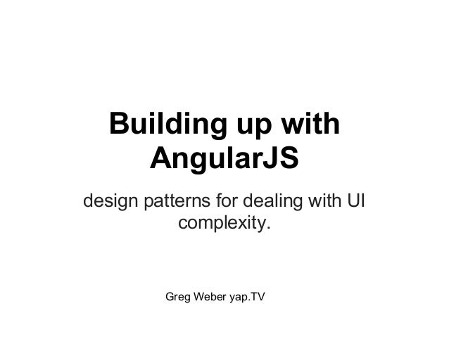 Building up withAngularJSdesign patterns for dealing with UIcomplexity.Greg Weber yap.TV