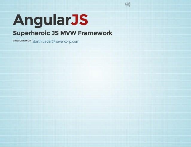 AngularJS Superheroic JS MVW Framework CHA SUNG WON / darth.vader@navercorp.com