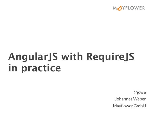 AngularJS with RequireJS in practice @jowe Johannes Weber Mayflower GmbH