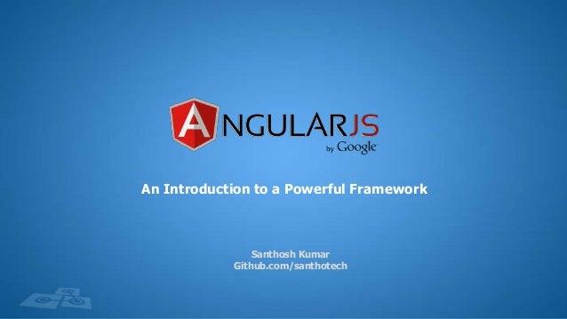 An Introduction to a Powerful Framework  Santhosh Kumar Github.com/santhotech