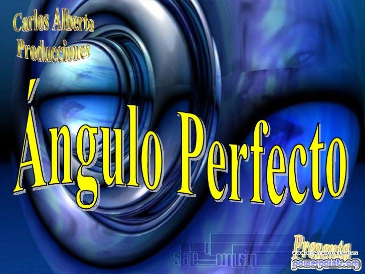 Carlos Alberto Producciones Presenta Ángulo Perfecto