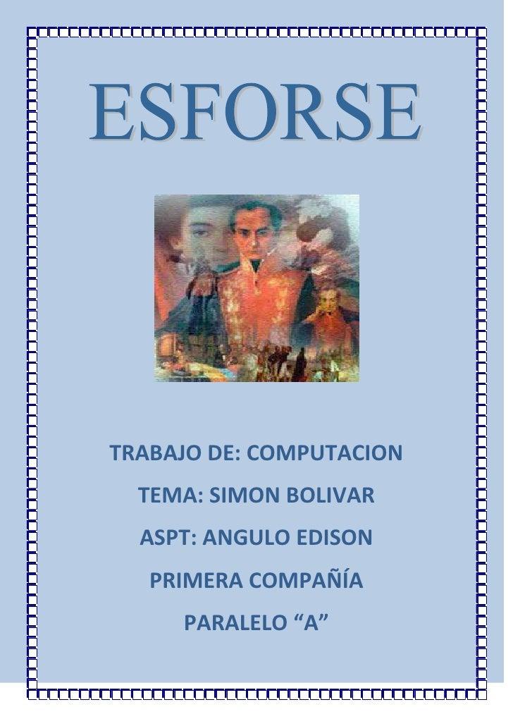 """TRABAJO DE: COMPUTACION<br />TEMA: SIMON BOLIVAR<br />ASPT: ANGULO EDISON<br />PRIMERA COMPAÑÍA<br />PARALELO """"A""""<br />IND..."""