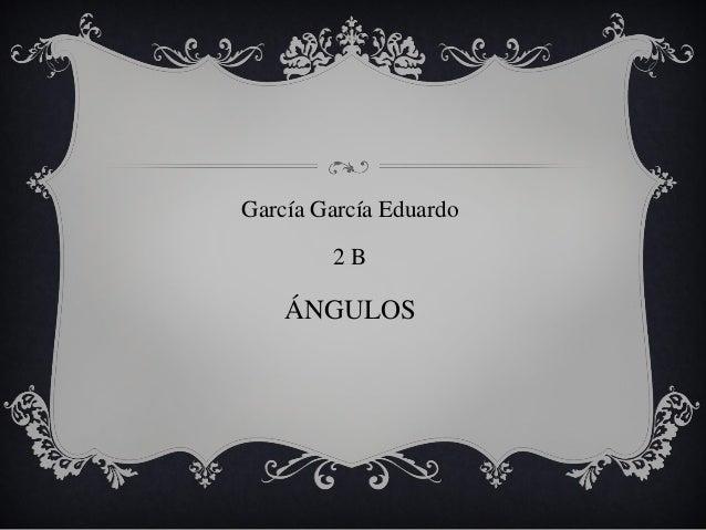 García García Eduardo 2 B ÁNGULOS
