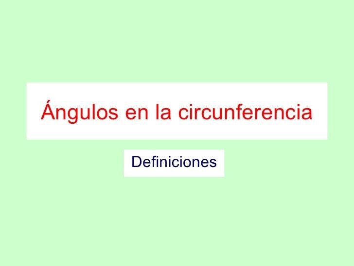 Ángulos en la circunferencia Definiciones