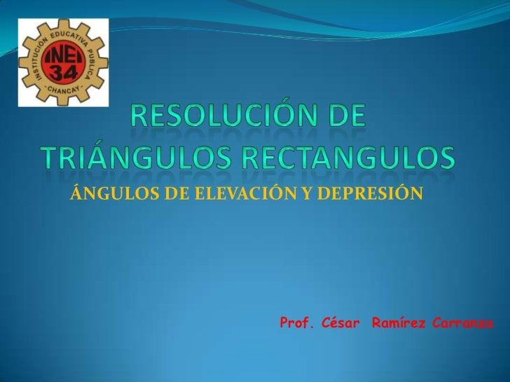 ÁNGULOS DE ELEVACIÓN Y DEPRESIÓN                   Prof. César Ramírez Carranza