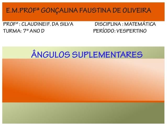 E.M.PROFª GONÇALINA FAUSTINA DE OLIVEIRA PROFº : CLAUDINEI F. DA SILVA TURMA: 7º ANO D  DISCIPLINA : MATEMÁTICA PERÍODO: V...
