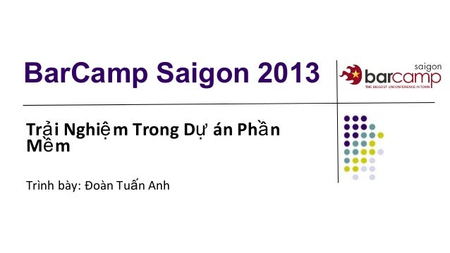 BarCamp Saigon 2013 Tr i Nghi m Trong D án Ph nả ệ ự ầ M mề Trình bày: Đoàn Tu n Anhấ