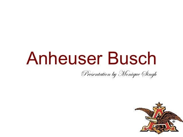 Anheuser BuschPresentation by Monique Singh