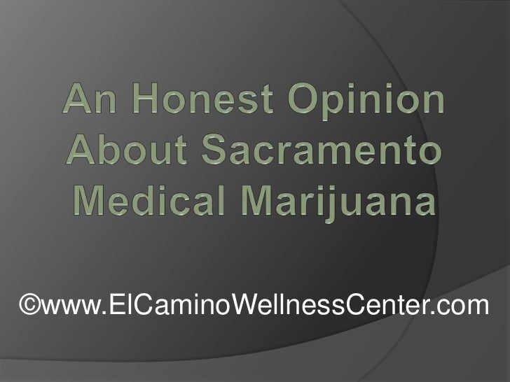 An Honest Opinion About Sacramento Medical Marijuana