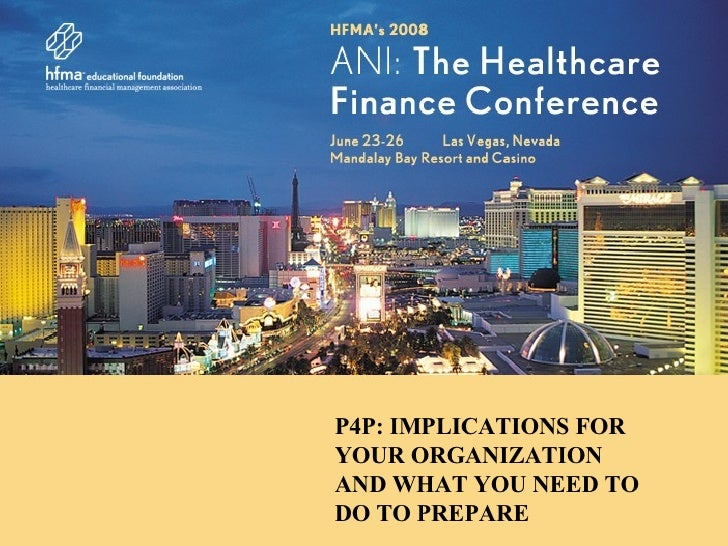 Headline Space Here Insert Headline Here P4P: IMPLICATIONS FOR YOUR ORGANIZATION AND WHAT YOU NEED TO DO TO PREPARE