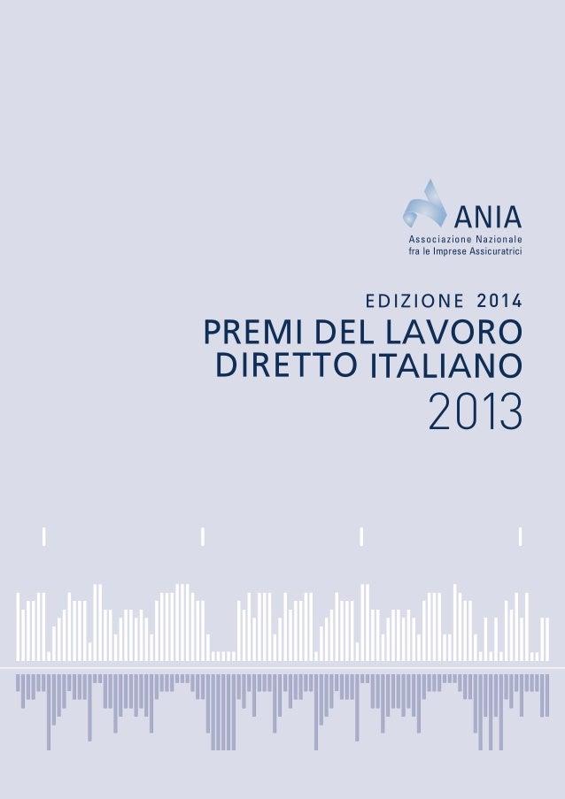 PREMIDELLAVORODIRETTOITALIANO2013EDIZIONE2014ANIA 2013 2014 Attuariato, Statistiche e Analisi Banche Dati Via di San Nicol...