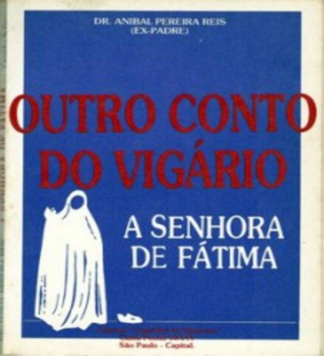 """Outro """"Conto do Vigário"""":  A SENHORA DEFÁTIMA  www.semeadoresdapalavra.net  Dr. Aníbal Pereira Reis  EX – PADRE  A  SENHOR..."""