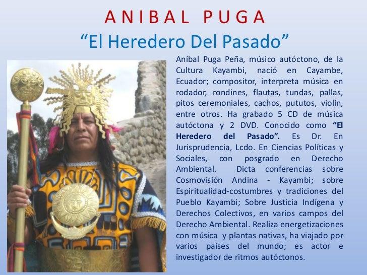 """A N I B A L   P U G A""""El Heredero Del Pasado""""<br />Aníbal Puga Peña, músico autóctono, de la Cultura Kayambi, nació en Cay..."""