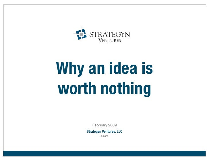 Why an idea is worth nothing        February 2009     Strategyn Ventures, LLC             © 2009