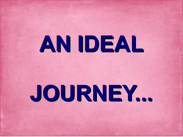 AN IDEALJOURNEY...