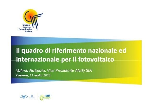 Il quadro di riferimento nazionale ed internazionale per il fotovoltaico Valerio Natalizia, Vice Presidente ANIE/GIFI Cose...
